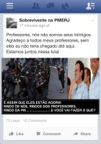 """Here we see the same photograph now juxtaposed to an image of Mayor Paes and Governor Cabral, made to seem laughing at the confrontation on the streets. This was an image posed by a facebook group dedicated to the Military Police of Rio de Janeiro; a polemical group that sometimes celebrates the deaths of suspected gang members or thieves, and that has been vocal in defending the police against criticism for their heavy-handed tactics during the protests. This image is fascinating because it appeared on their page the day after police were heavily criticized by everyone (including politicians) for their repression of a peaceful demonstration by the teachers' union. The text above the image reads, """"Teachers, we are not your enemies. I thank all of my teachers, for without them I would not have made it this far. We are together in this fight!"""" And the caption below reads, """"That is how they are right now! Laughing at us, laughing at the professors, laughing at the Military Police.....And you are going to do what about it?"""" The police are fighting back in the media war, trying to shift public outrage from the police to the politicians who ultimately (supposedly) control the police."""