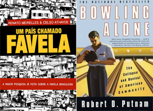 "Meirelles and Athaides' ""A Country Called Favela"" and Putnam's ""Bowling Alone"" -- Thorough studies of favela and suburban life respectively."